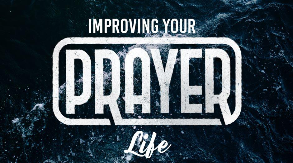 Improving Your Prayer Life - The Reborn Church