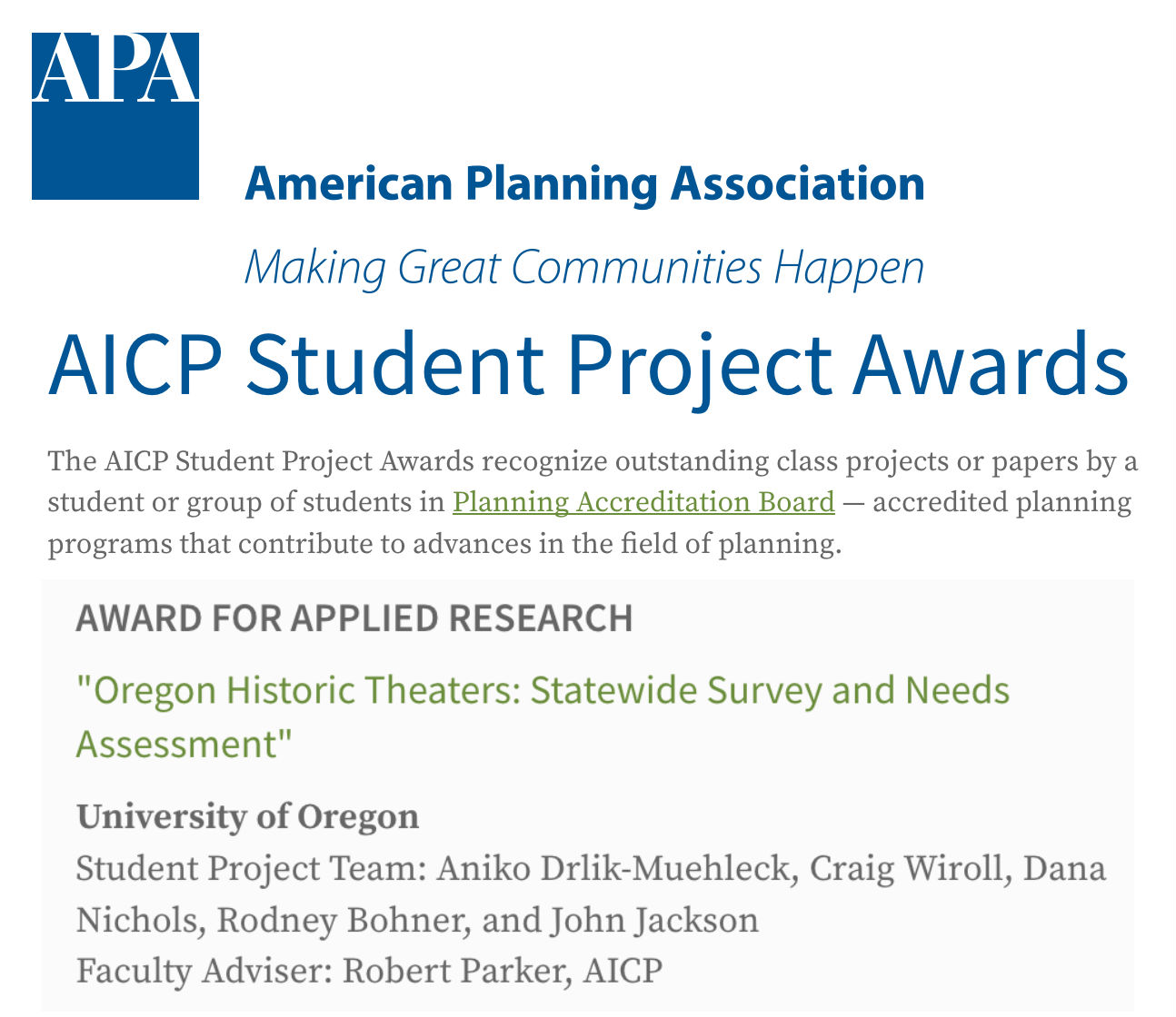 2016 AICP Awards winner for Applied Research - The AICP Student Project Awards recognize outstanding class projects or papers by a student or group of students in Planning Accreditation Board — accredited planning programs that contribute to advances in the field of planning.Its report documents the physical, operational, and financial needs of Oregon's historic theaters and presents recommendations for a statewide support system.