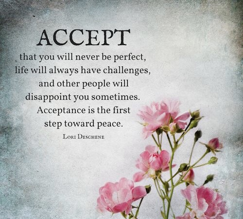 No one is perfect  Everyone has challenges  You will inevitably be disappointed by someone  Acceptance really does lead to peace