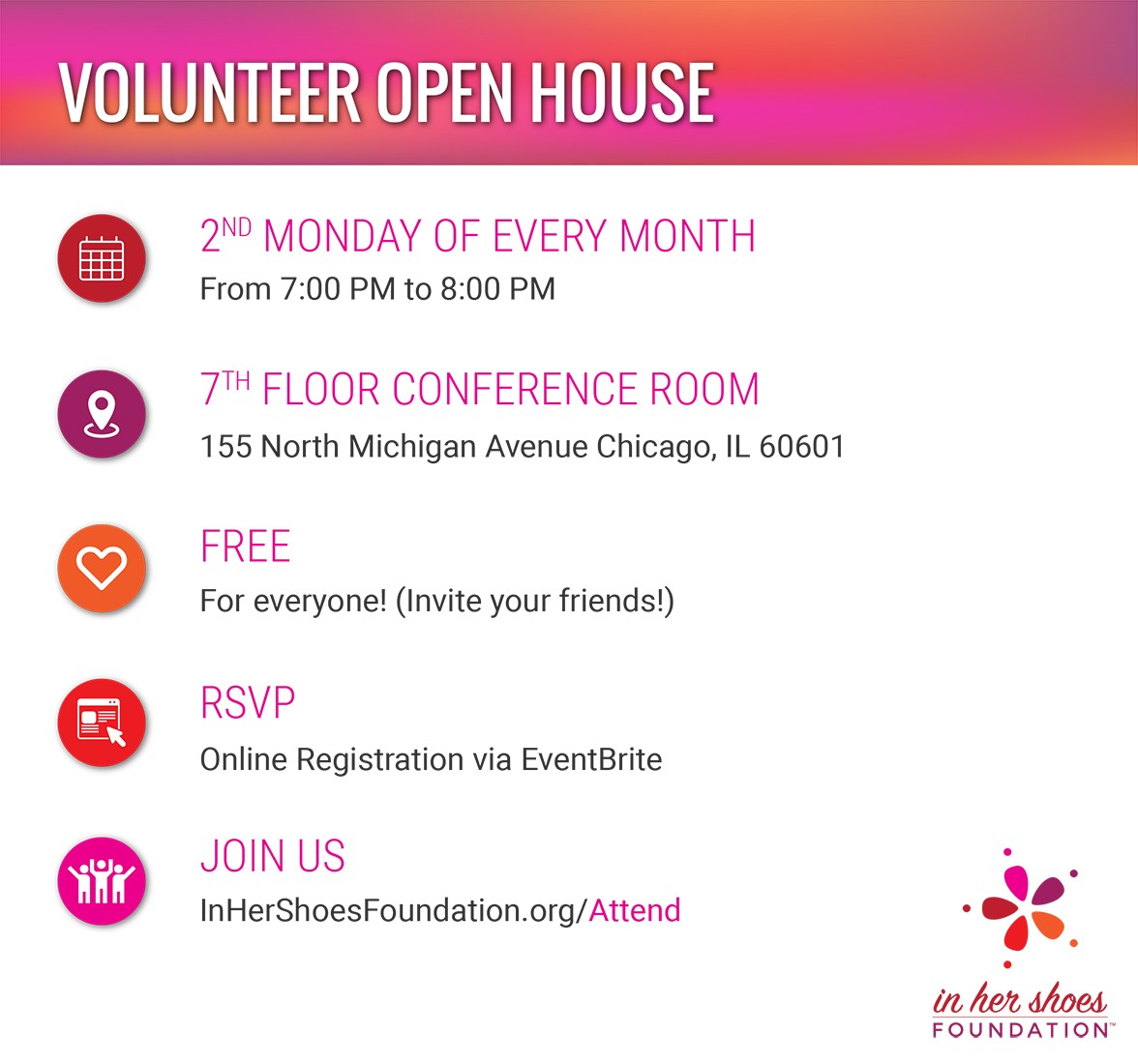 Join us for our Monthly Volunteer Meeting every 2nd Monday of the Month from 7-8pm at our 155 N Michigan Ave office location. Come meet new and old volunteers and learn about our In Her Shoes Foundation. RSVP REQUIRED. Space is Limited.