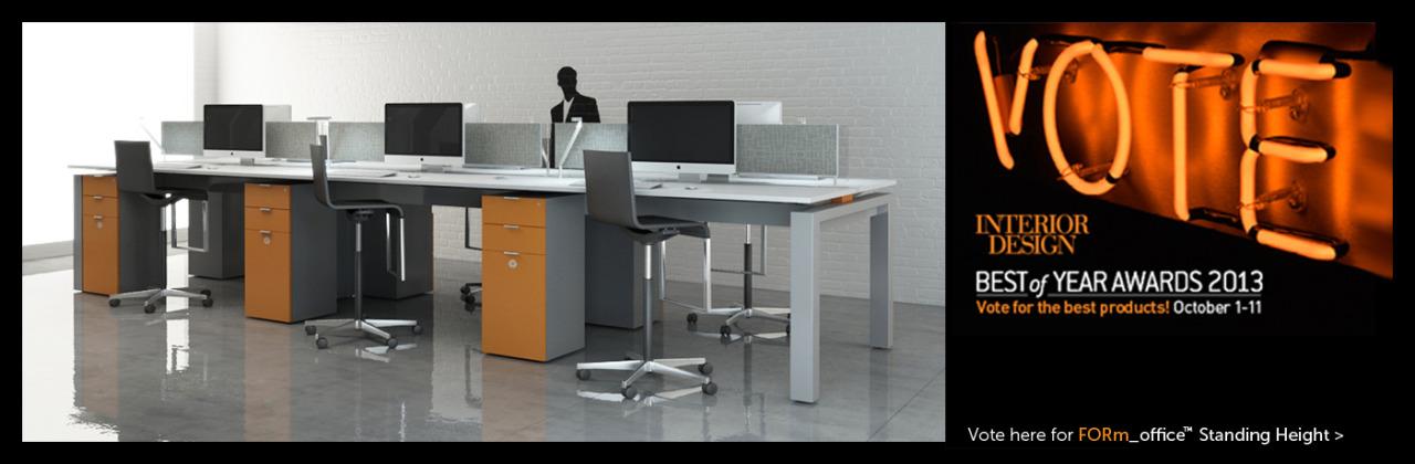 Vote for  FORm_office™ Standing Height  for Interior Design's 2013 Best of Year Awards:   http://    boyawards.interiordesign.ne   t/vote