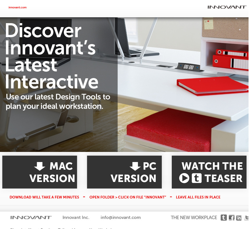 Discover Innovant's Latest Interactive    Use our latest design tools to plan your ideal workstation. Click on the download below for the full presentation. After download is complete simply open file labeled Innovant.    Mac Version>   PC Version>