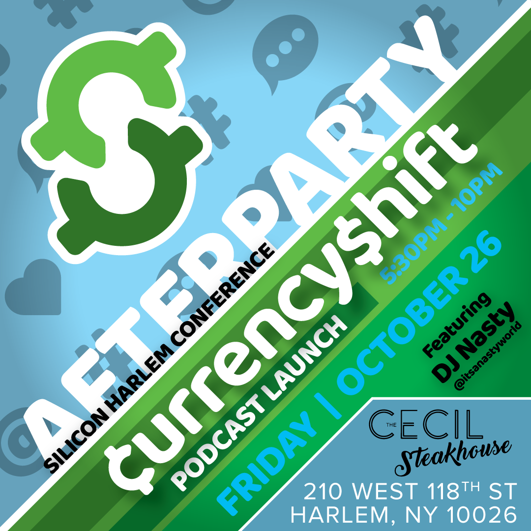 Currency$hift Launch Party! - Join us in celebrating another successful Silicon Harlem Gen-Tech Conference and the launch of the Currency$hift Podcast. During the evening, we will provide the first look and listen to the podcast, and toast to the first media project under the CEO & Founder of Currency Shift, LLC, Brittany S. S. Hardin!This event will be held at the newly renovated, Cecil Steakhouse in historic Harlem, NY. Throughout the night, you will have a chance to network with a variety of Tech and Community leaders while enjoying the great vibes byDJ Nasty.Learn more about the mission behind Currency$hift at www.currencyshiftnow.com, and come prepared to have a memorable night out with amazing people.See you soon!