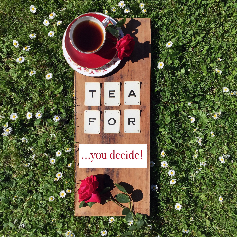 tea for...you decide.jpg