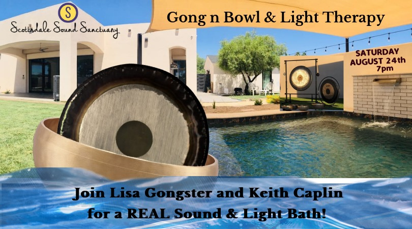 Gong n Bowl & Light Therapy - Saturday, August 24, 2019 at 7 PM – 9 PM 82–102°F Partly CloudyAre you ready for a REAL SOUND BATH? BACK BY POPULAR DEMAND we have scheduled again in August.Come join us in the SSS pool for a 3 in 1 experience. Bowls will be floating in the pool, gongs around the perimeter. You will sit on benches build into the salt water pool. A light system in the water will illuminate your entire body with the Chakra H2O therapy light system.Get your spot NOW! Space is Limited to 20+PRICE $33Please register on MINDBODY APP to reserve you space. Go to www.scottsdalesoundsanctuary.com/eventsWe need you to fill out waiver for the property. ThanksWere Clothes that can get wet. Bathing Suit, shorts and a shirt etc. There are Bathrooms and showers on site.