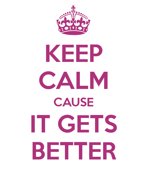 keep-calm-cause-it-gets-better.png