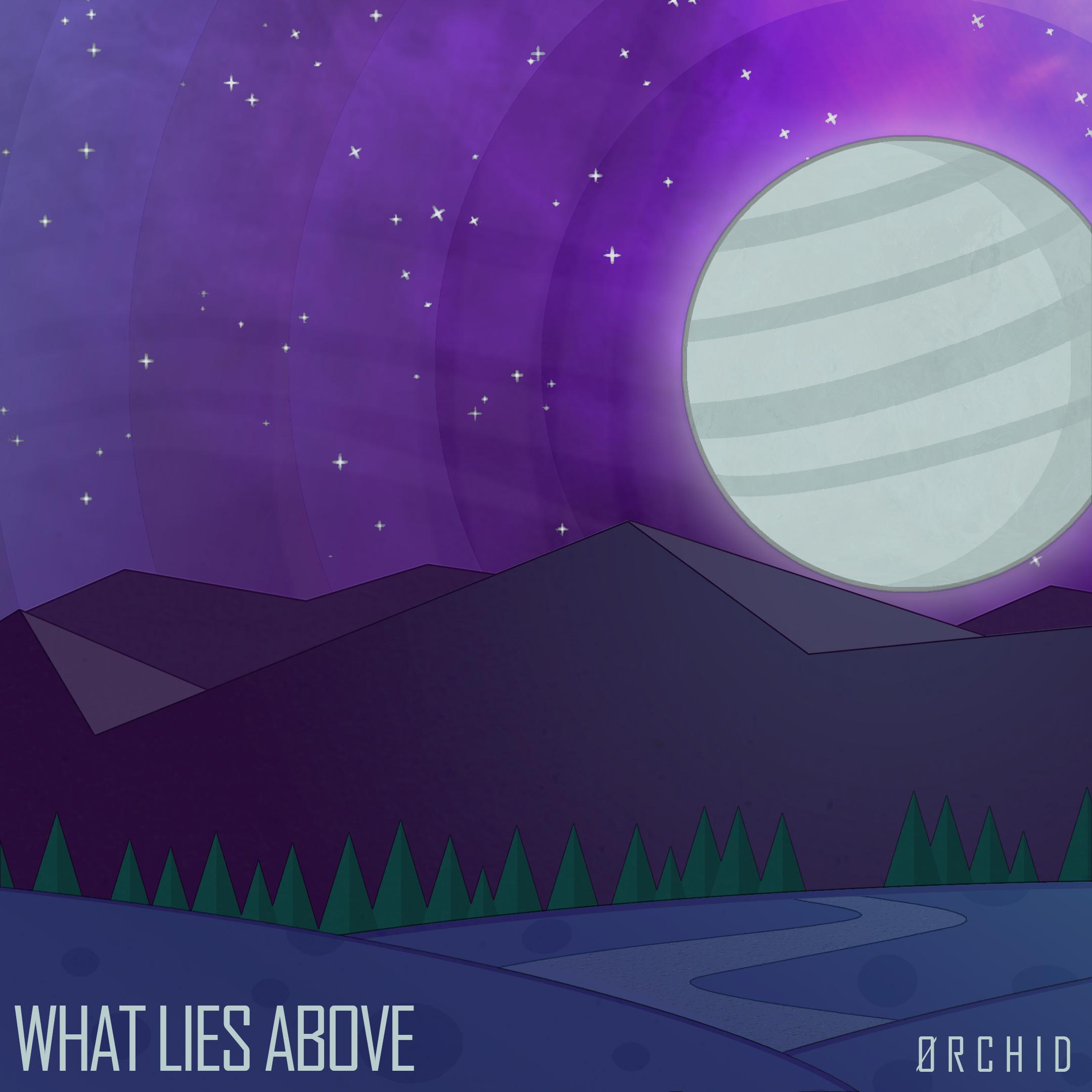 What Lies Above (ØRCHID)