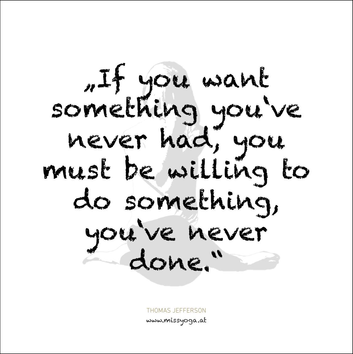 MISS YOGA ZITATE | Thomas Jefferson | If you want something.png