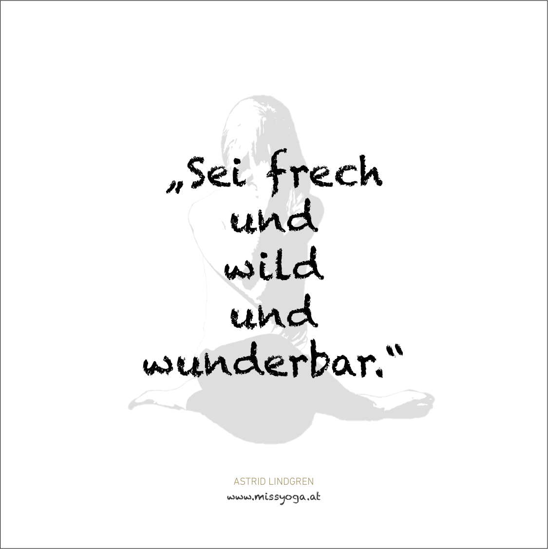 MISS YOGA ZITATE | Astrid Lindgren | Sei frech und wild und wunderabr.png