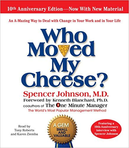 Who Moved My Cheese? - Spencer Johnson, M.D.