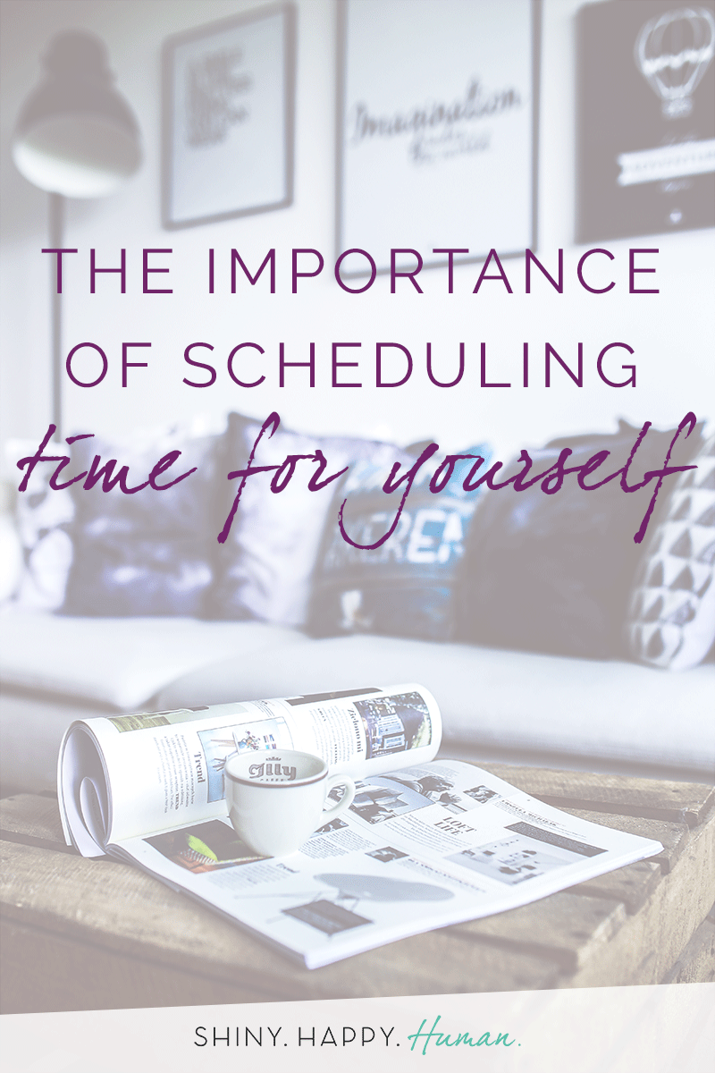 The Importance of Scheduling Time for Yourself