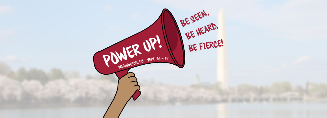 Power Up! Be Seen, Be Heard, Be Fierce! Washington DC September 20 - 24