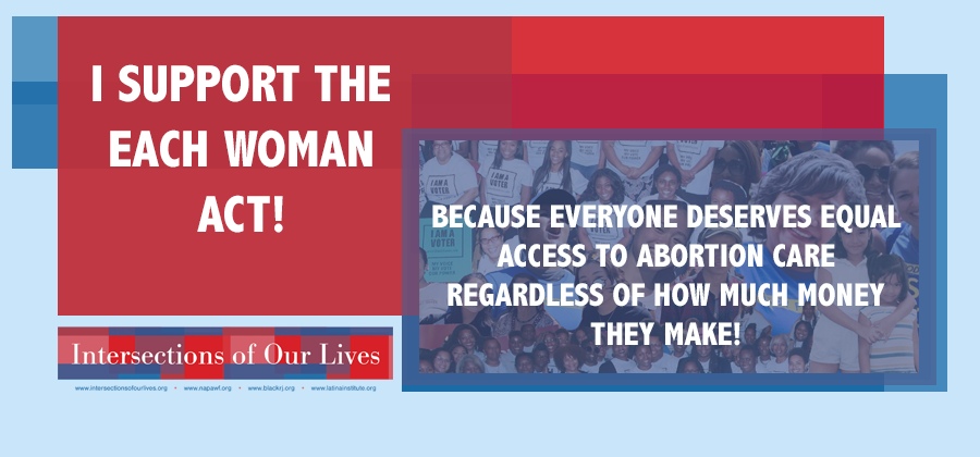 I Support the EACH Woman Act! Because everyone deserves equal access to abortion care regardless of how much money they make!