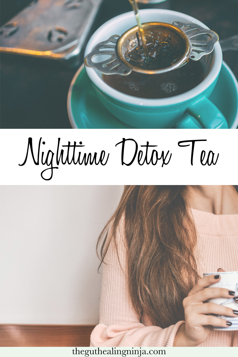 Nighttime Detox Tea - The Gut Healing Ninja