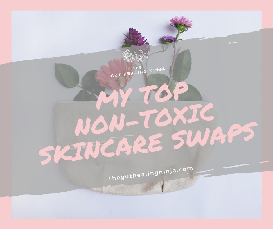 My Top Non-Toxic Skincare Swaps | The Gut Healing Ninja