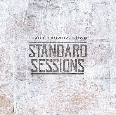 "Chad Lefkowitz-Brown  ""Standard Sessions"" (2018)"