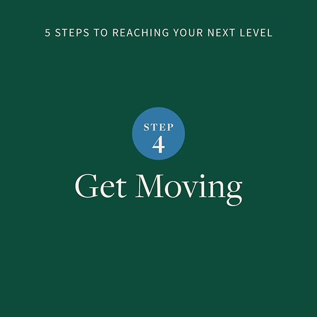 The 4th step to reaching your next level is: get moving. You can't course correct while sitting still, which is why building off of momentum in business is so important. The people who are most successful in business are the ones who can quickly learn from their mistakes and are able to avoid getting stuck spending too much time overanalyzing strategic decisions.