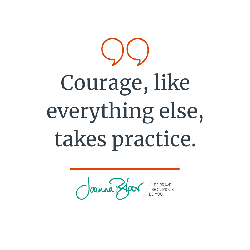 Courage, like everything else, takes practice. (1).png