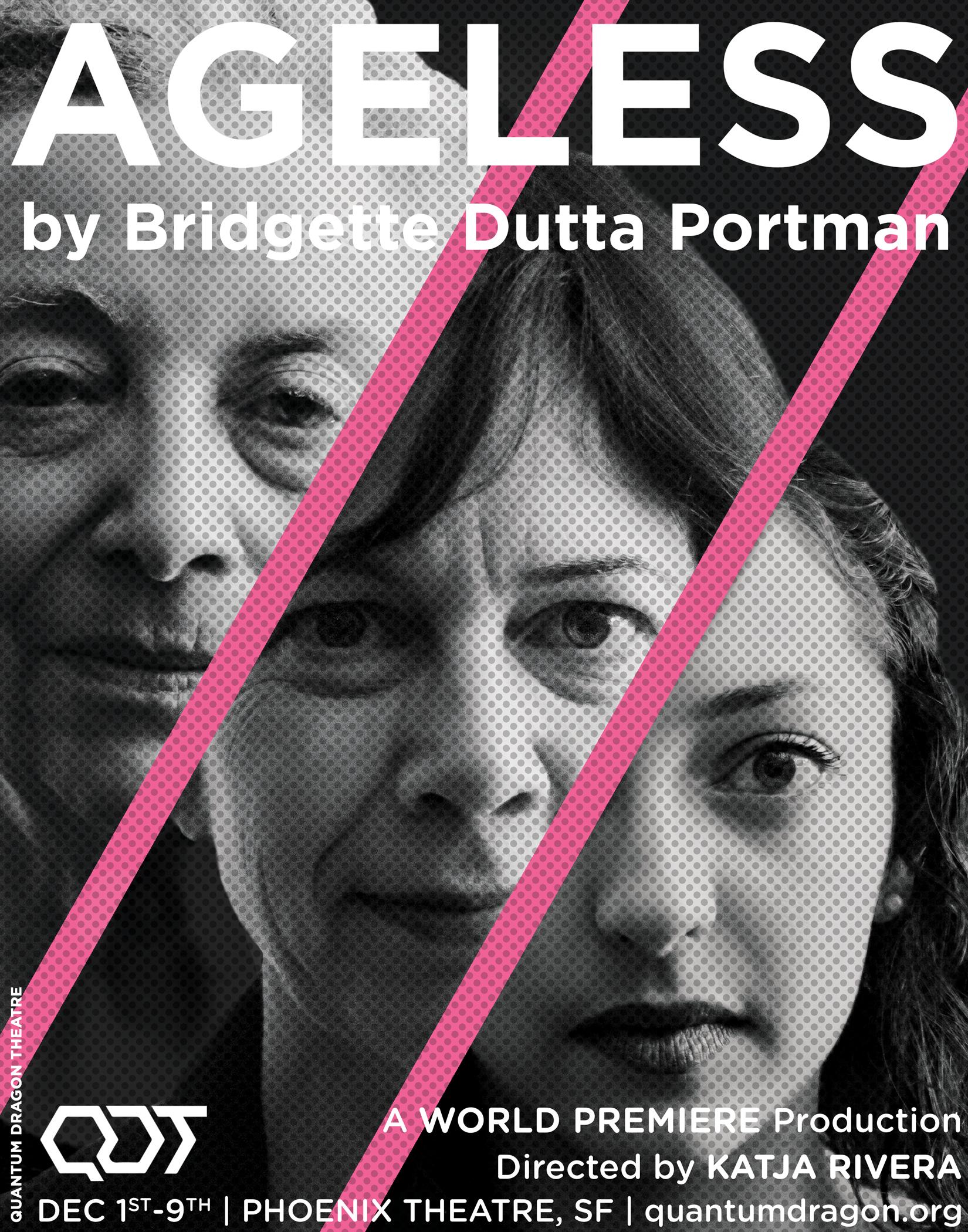 Ageless - OR, THE REVOLT OF THE FLESHBy Bridgette Dutta PortmanDirected by Katja RiveraDECEMBER 1st—9th, 2017The Phoenix Theatre414 Mason Street, SF