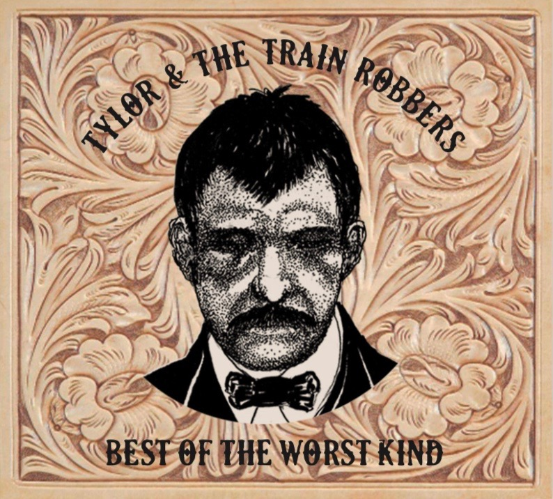 Tylor & The Train Robbers - Best of the Worst Kind2.jpg
