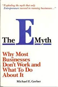 The E Myth: Why Most Businesses Don't Work and What to Do About It