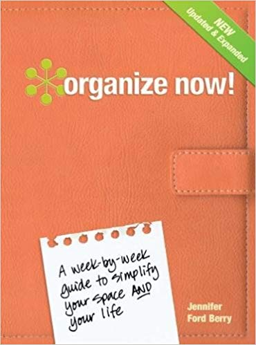 Organize Now!: A Week-by-Week Guide To Simplify Your Space and Your Life