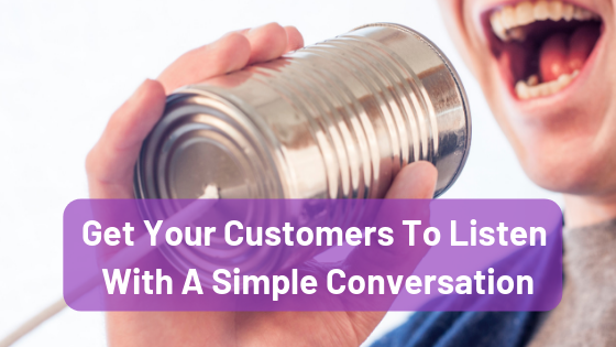 Get Your Customers To Listen With Conversational Copywriting.png