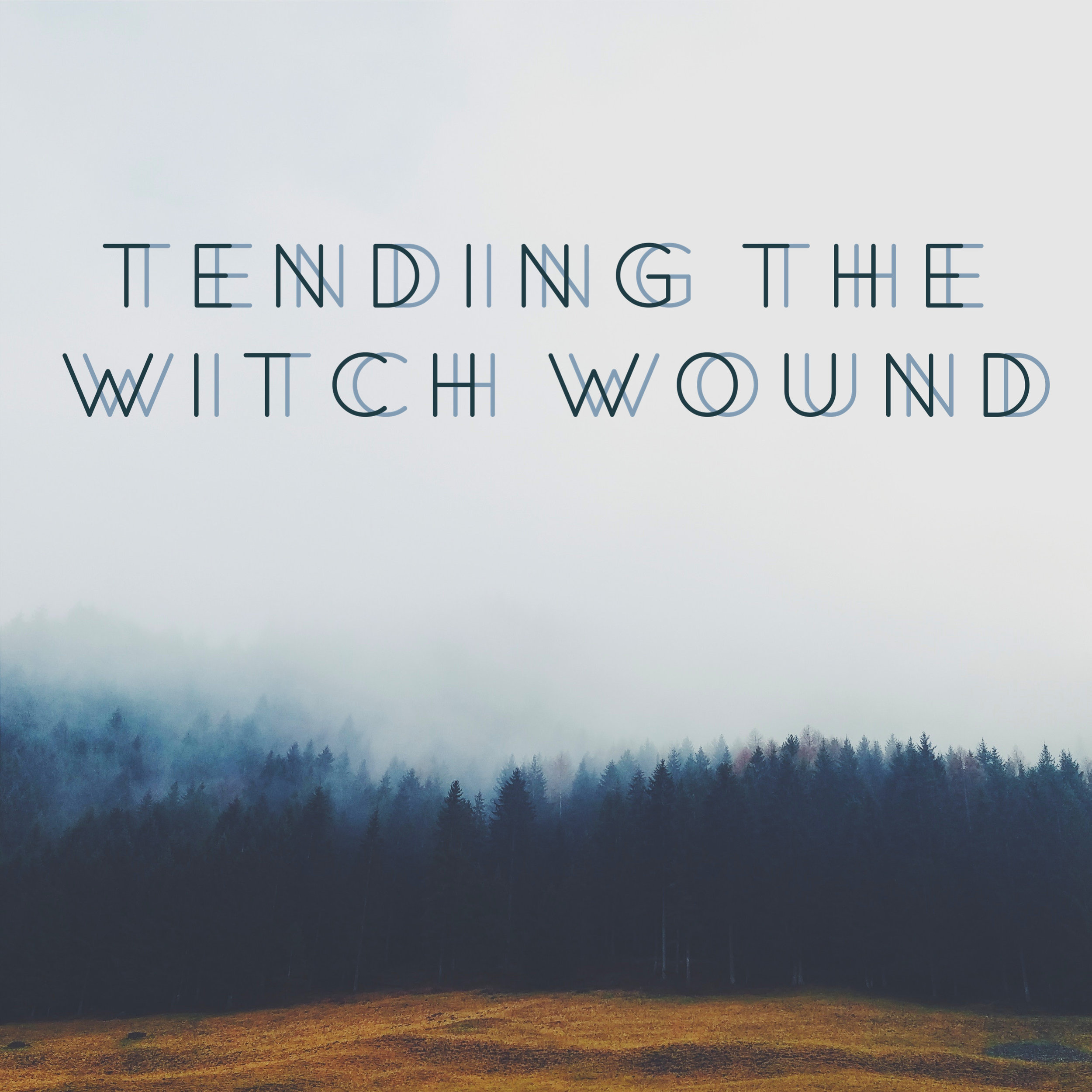 Tending the Witch Wound