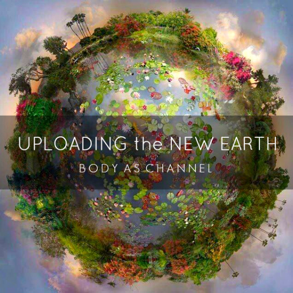 Uploading the New Earth : Body as Channel