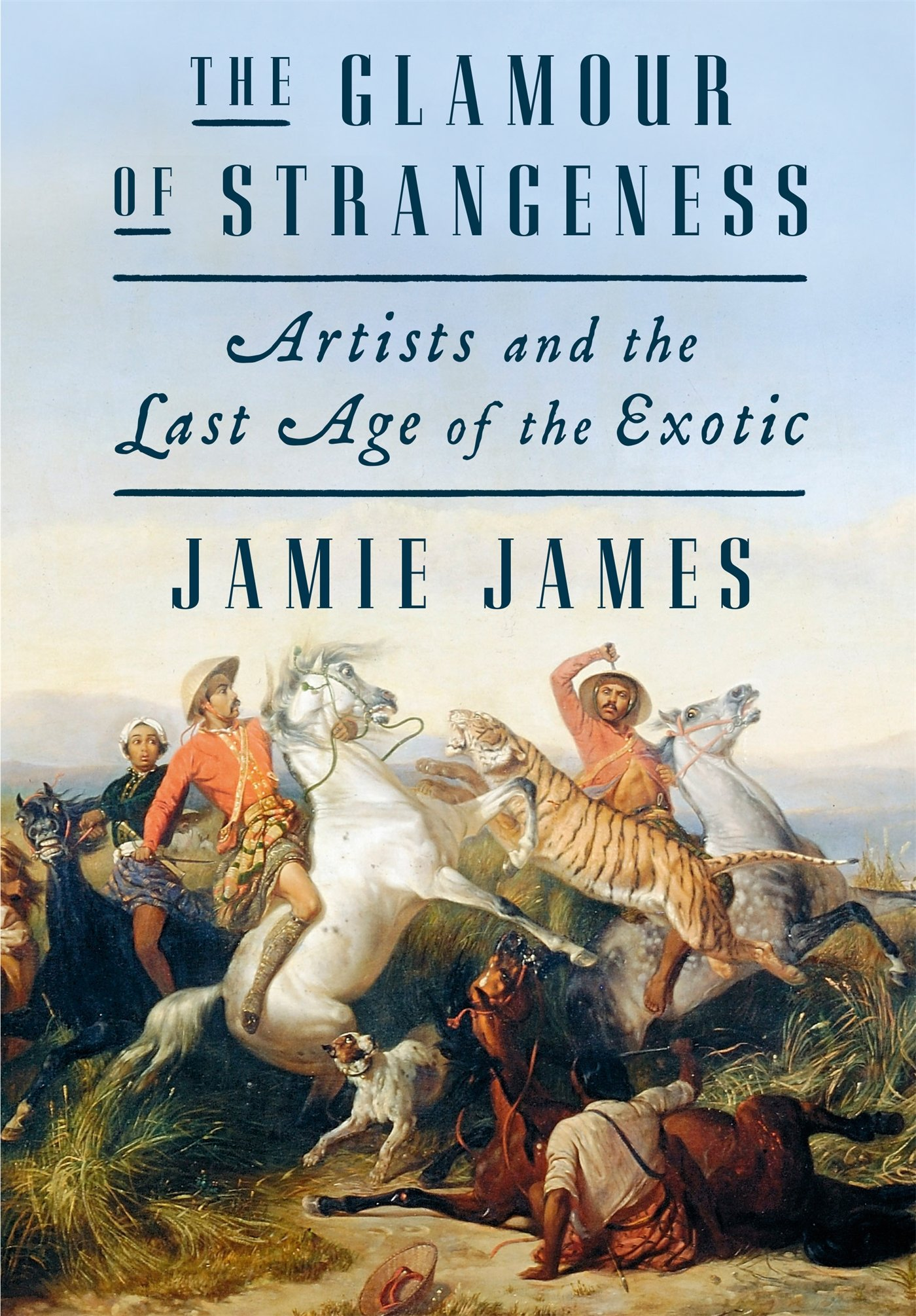 The Glamour of Strangeness: Artists and the Last Age of the Exotic , Jamie James