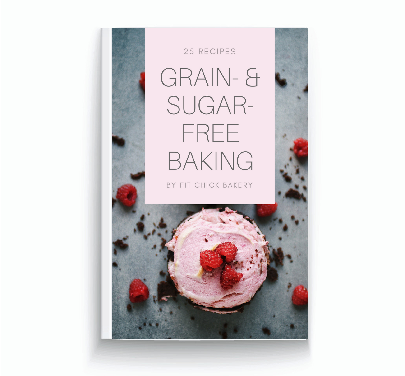 25 Grain-free and Sugar-free Baking Recipes Ebook Cover by Fit Chick Bakery - written by Marina Negele and Michael Negele - Free Ebook