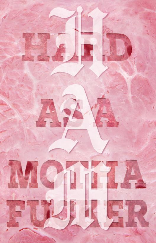 "A visual representation of the acronym ""HAM"": (H)ard (A)s A (M)otherfucker. Handmade Slab-serif Oscar Mayer ham typography with blackletter overlay."