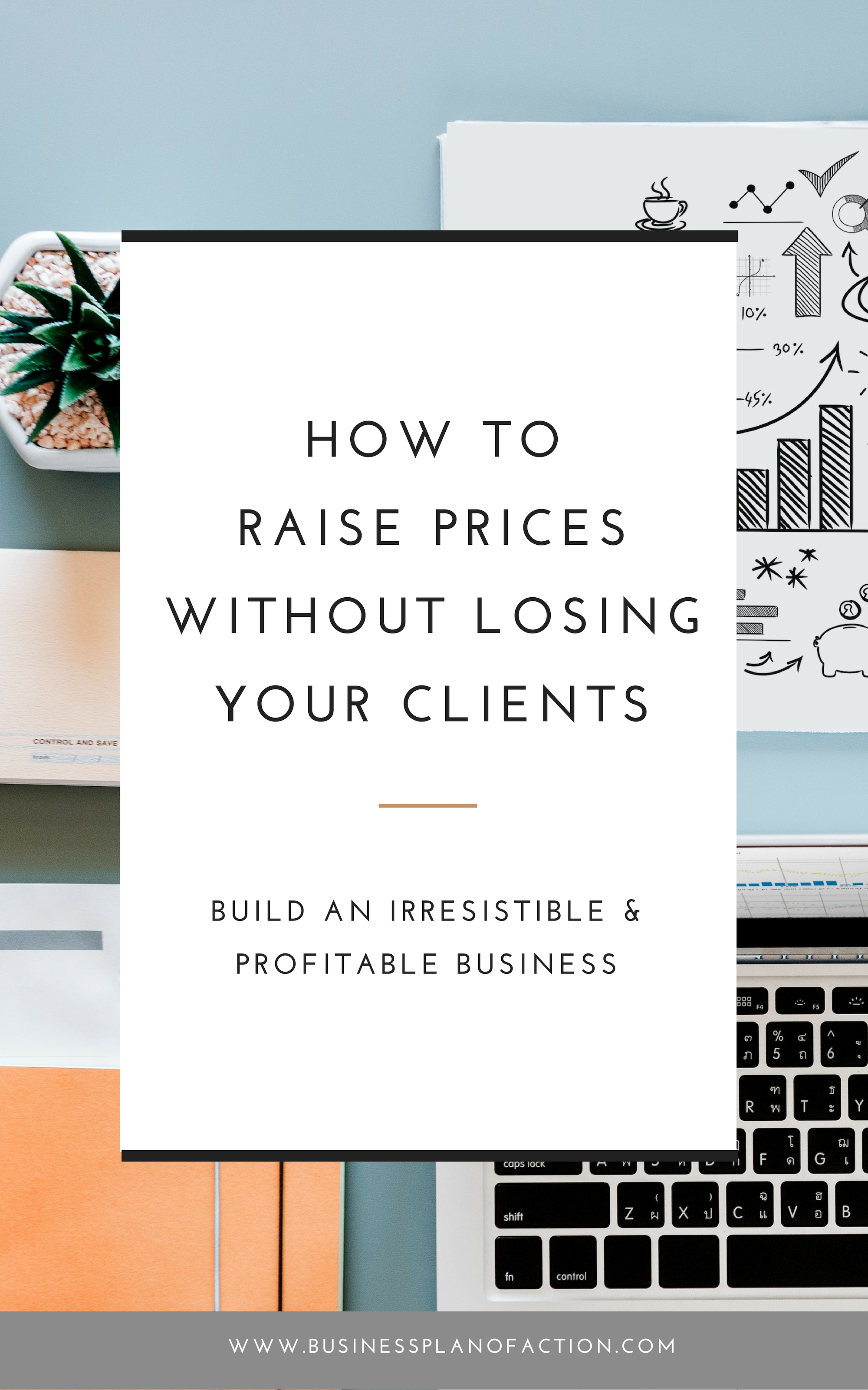 Setting your prices is one thing, but figuring out how to raise prices for current clients is another beast altogether. Here, four key steps to raising prices. Find out how now!