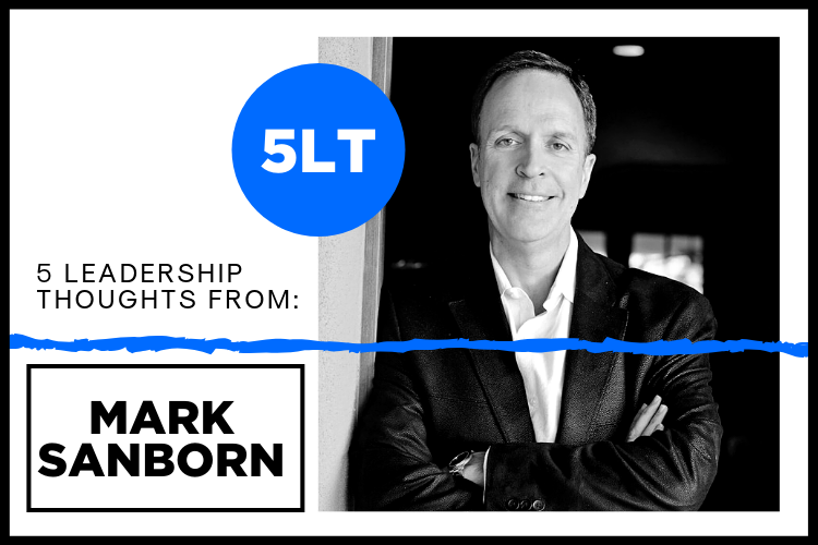 5 Leadership Thoughts from Mark Sanborn