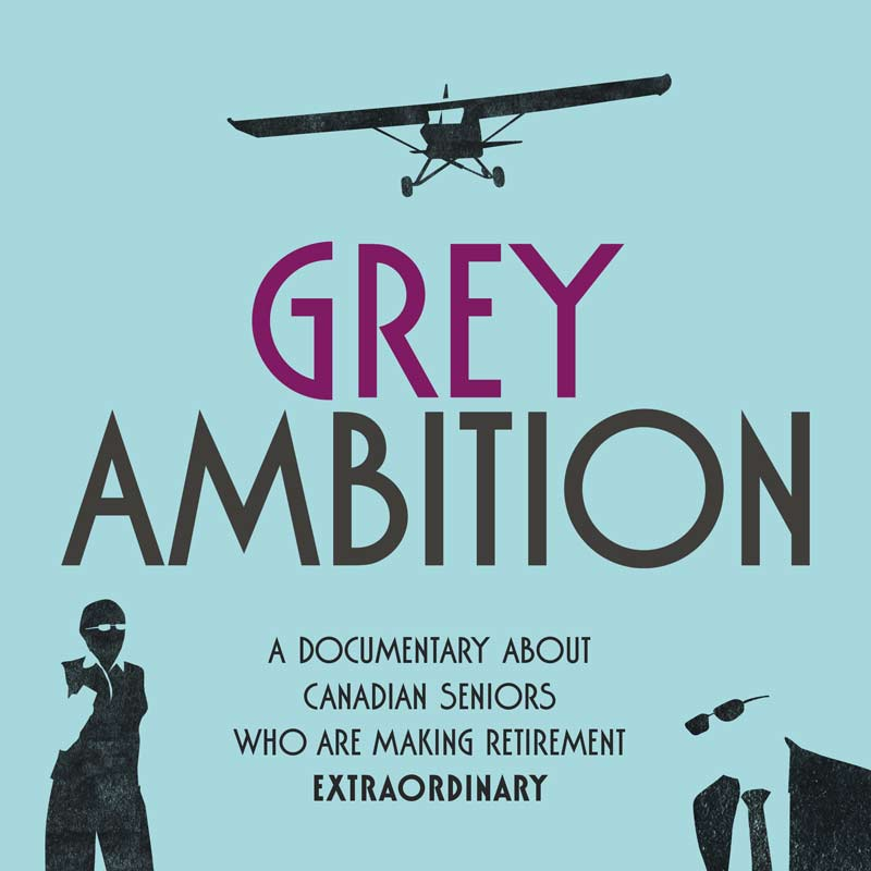 Grey Ambition (2014)    Grey Ambition  is a documentary about Canadian seniors who are making retirement extraordinary.   Learn More