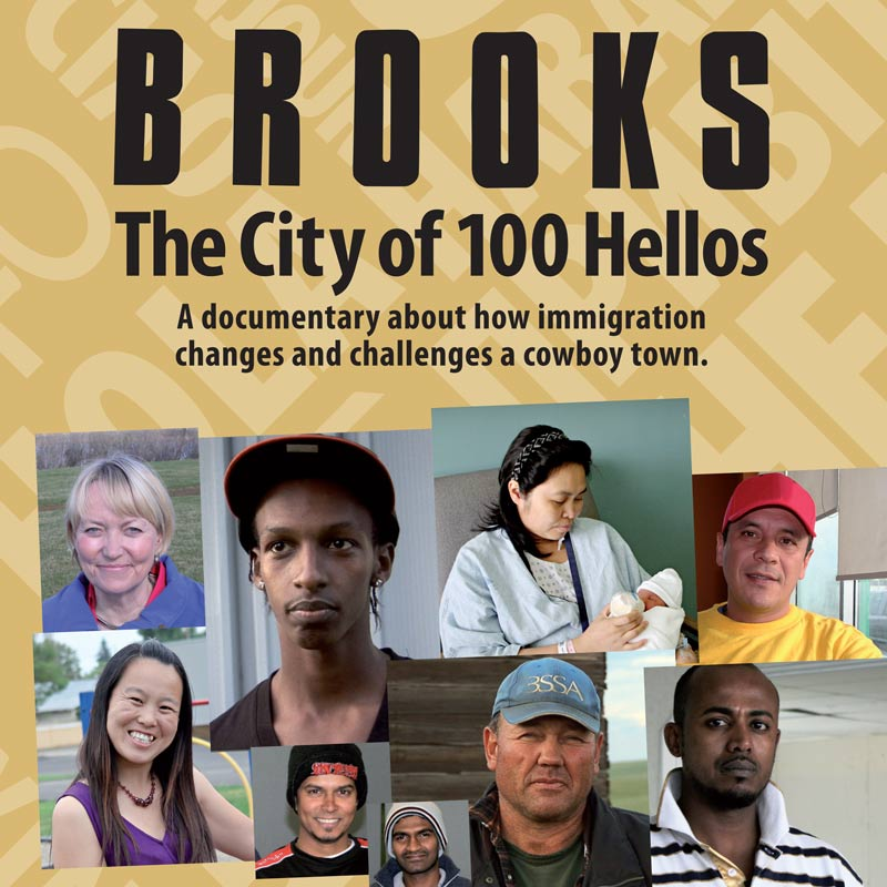 Brooks – The City of 100 Hellos (2011)    Brooks – The City of 100 Hellos  explores how immigrants, refugees and temporary foreign workers from the local meat packing plant are changing and challenging the western cowboy city of Brooks, Alberta in Canada.   Learn More