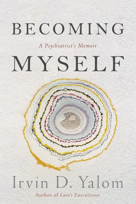 Becoming Myself; A Psychiatrist's Memoir     Basic Books, 2017