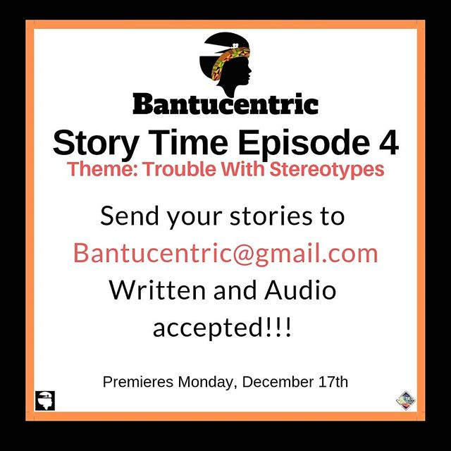 Submit stories to Bantucentric@gmail.com!! Accepting any story to do with Stereotypes. Best ones will be read or played on air!!