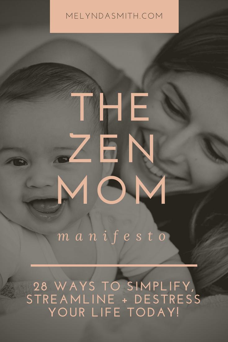 The ZEN MOM Manifesto! 28 Ways to De-stress, Simplify and Streamline Mom Life TODAY. Read the blog >>>