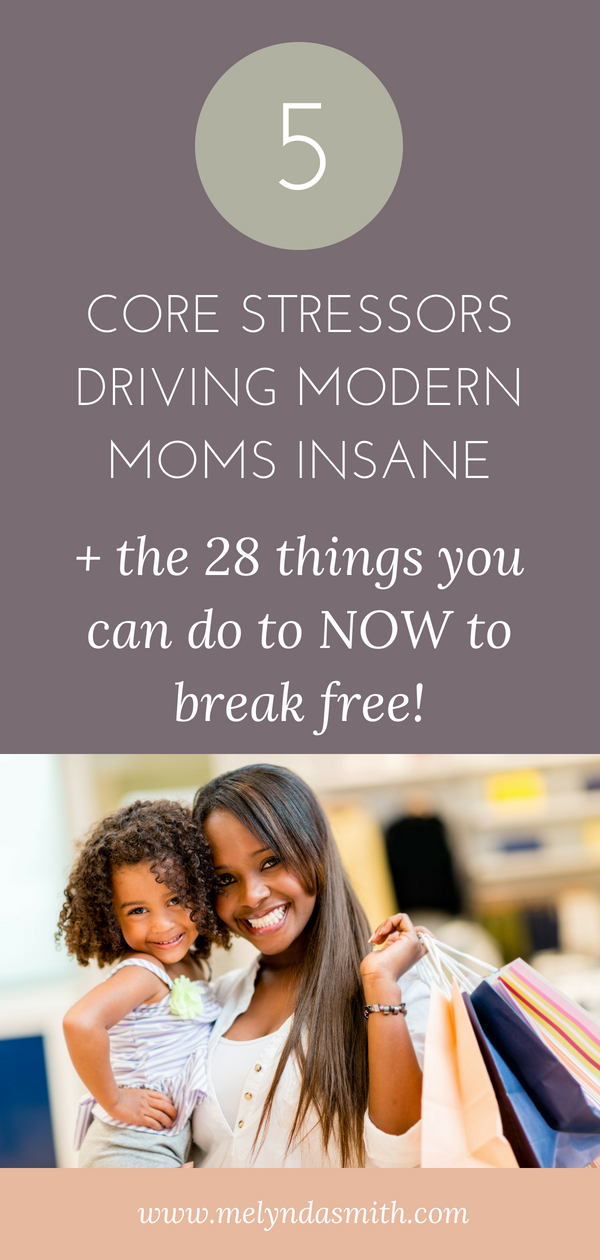 5 things driving modern moms INSANE and the 28 things you can do NOW to break free and turn it all around. READ THE BLOG >>