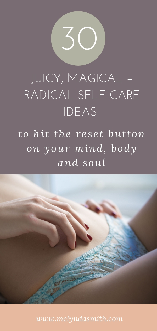 30 radical self care ideas to hit the reset button on mind body and soul