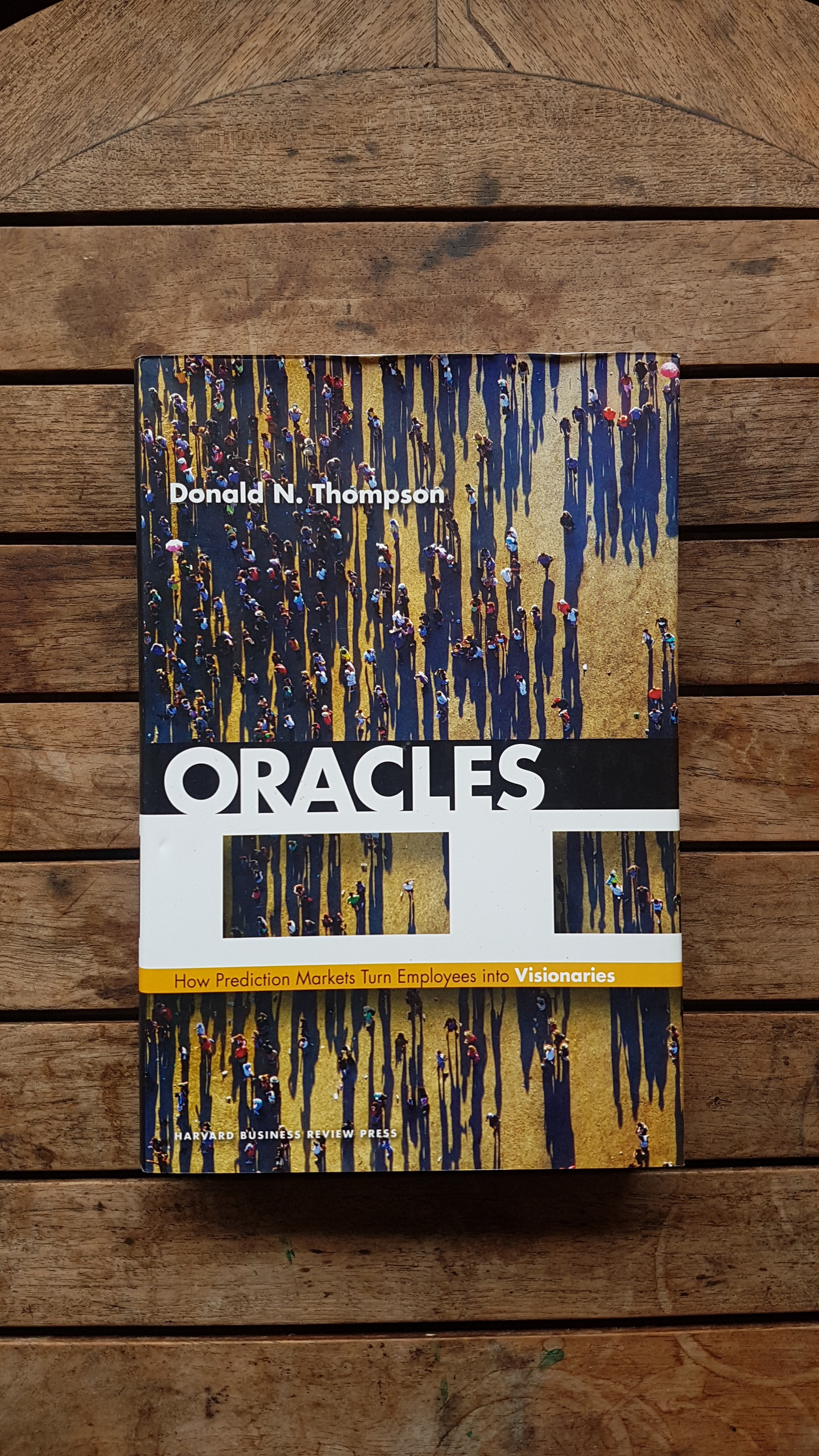 Oracles: How Prediction Markets Turn Employees into Visionaries by Donald N. Thompson
