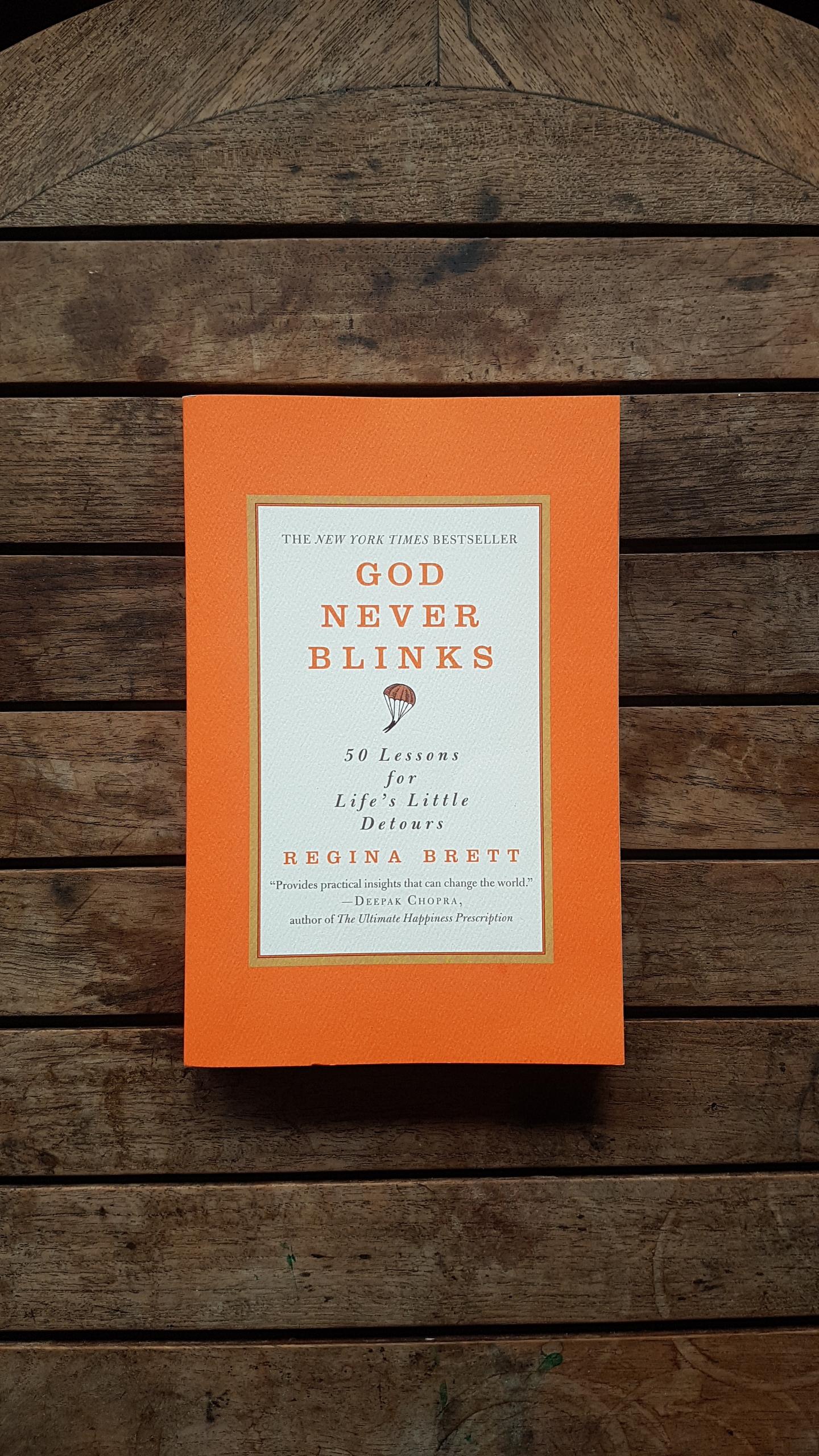 God Never Blinks: 50 Lessons for Life's Little Detours  by Regina Brett