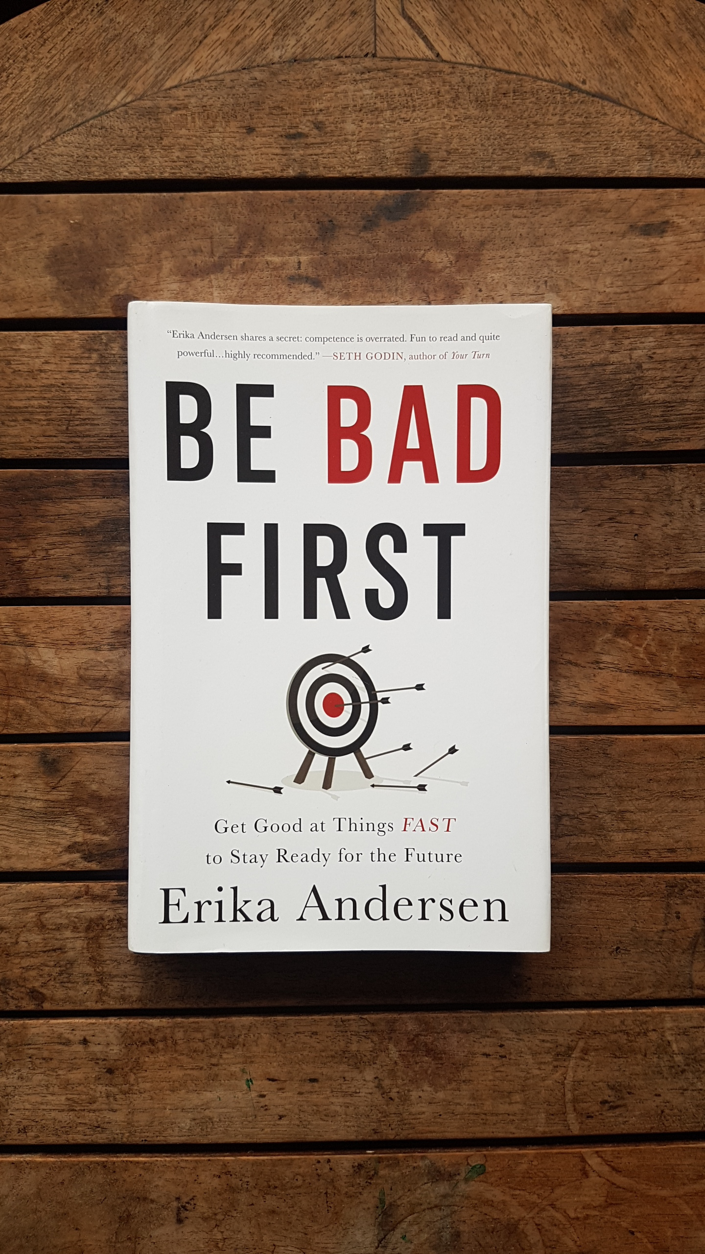 Be Bad First: Get Good at Things Fast to Stay Ready for the Future   by Erika Anderson