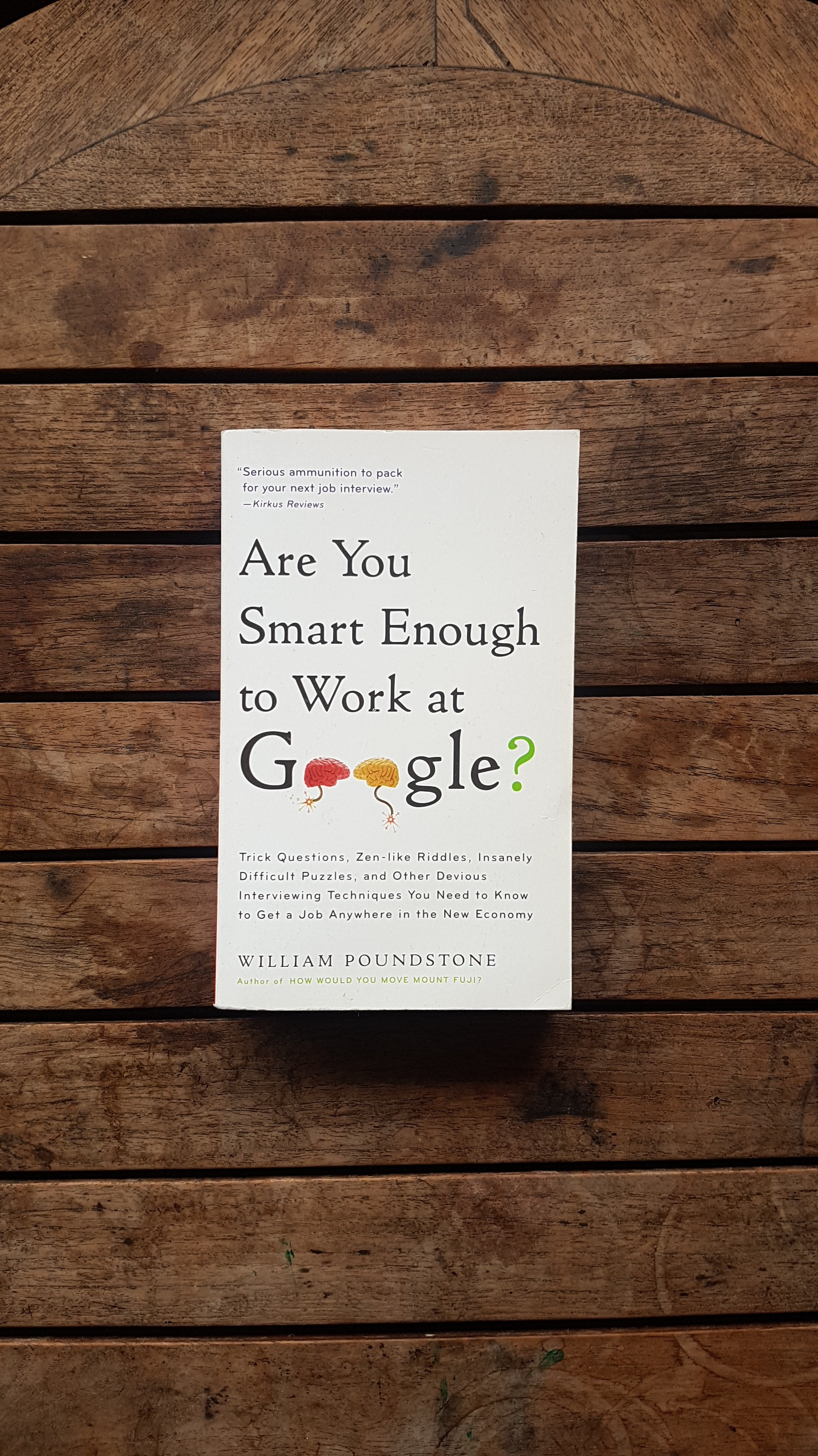 Are You Smart Enough to Work at Google?: Trick Questions, Zen-like Riddles, Insanely Difficult Puzzles, and Other Devious Interviewing Techniques You ... Know to Get a Job Anywhere in the New Economy   by William Poundstone
