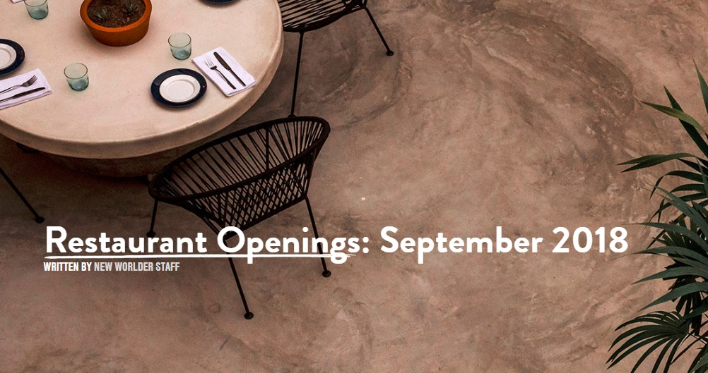 Restaurant Openings: September 2018 - New Worlder
