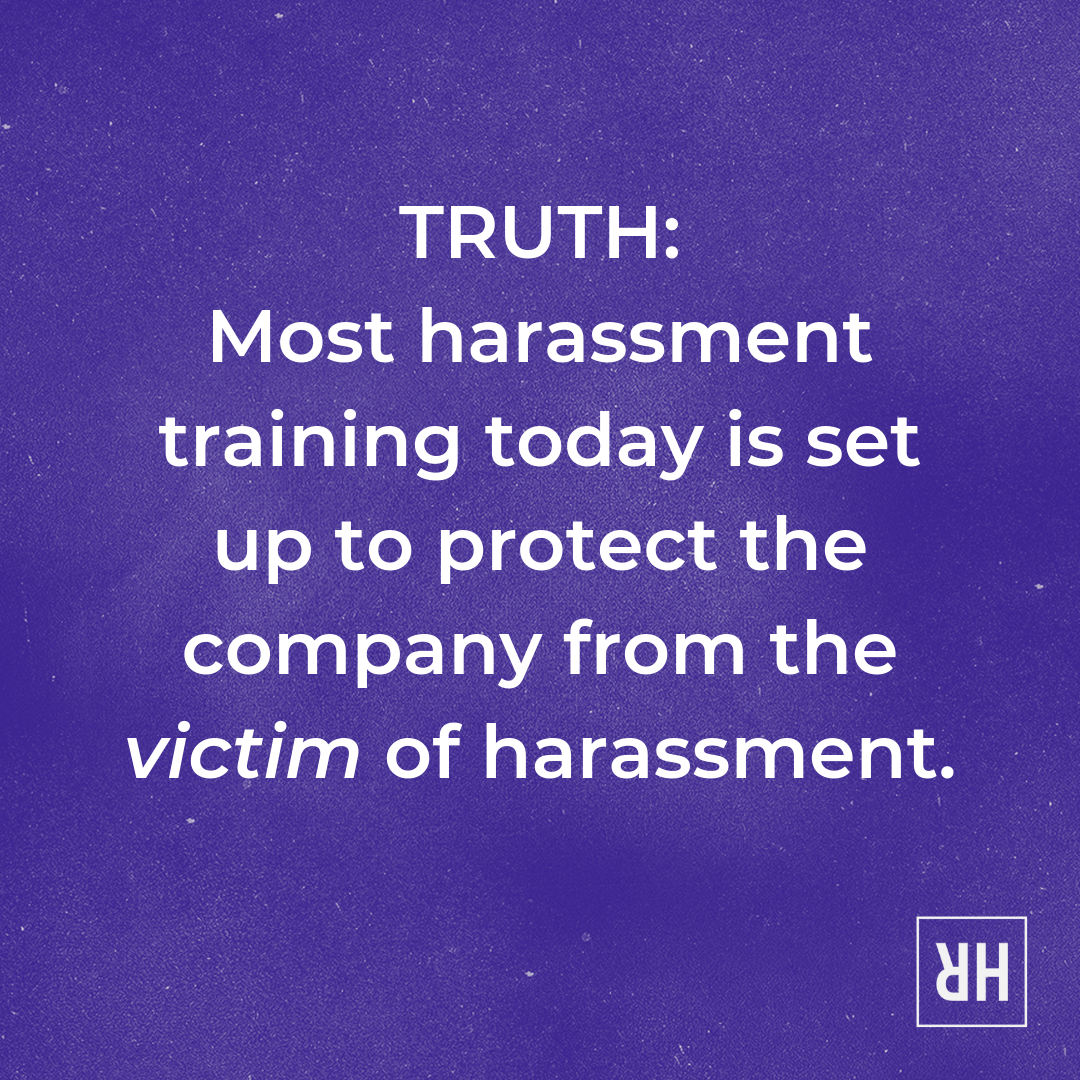TRUTH_ Most harassment training today is set up to protect the company from the victim of harassment..png