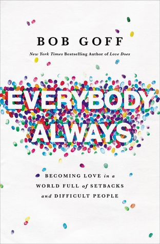 EVERYBODY, ALWAYS  As humans we were meant to have loving, meaningful relationships with each other. But lets be real, that is easier said than done.We're complex, made-up of various personalities and characteristics that make it hard for us to see eye to eye with each other at times. In Everybody, Always Bob Goff teaches readers how to embody love in every single situation. We are looking forward to figuring out how we can bring love to every person and in every situation.