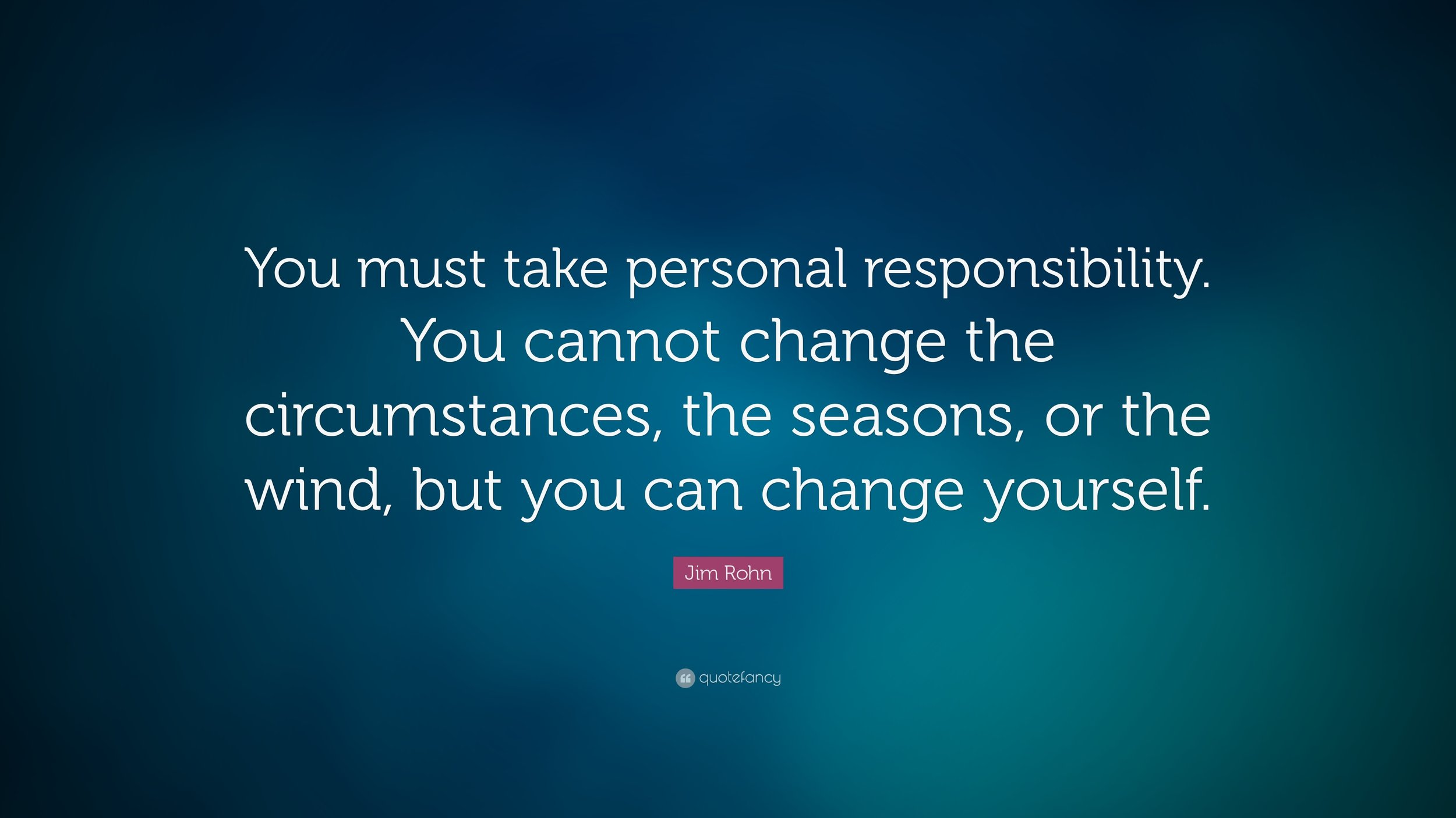 15063-Jim-Rohn-Quote-You-must-take-personal-responsibility-You-cannot.jpg