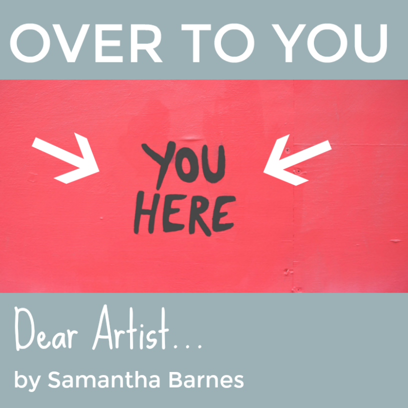 OVER TO YOU Dear Artist Blog by Samantha Barnes.png